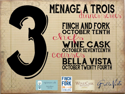 Ménage à Trois Dinner Series | Join Finch & Fork, Wine Cask and Bella Vista for Three Special Evenings in the Spirit of Epicure.SB